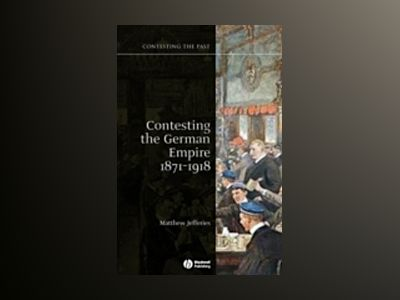 Contesting the German Empire 1871 - 1918 av Matthew Jefferies