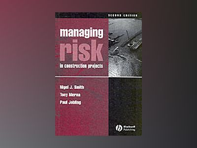 Managing Risk: in Construction Projects, 2nd Edition av Nigel J. Smith