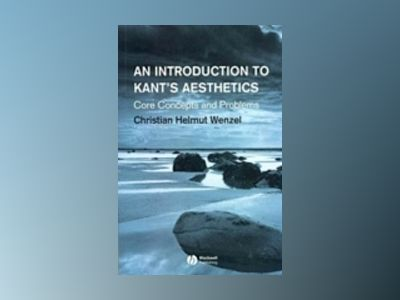 An Introduction to Kant's Aesthetics: Core Concepts and Problems av Christian Helmut Wenzel