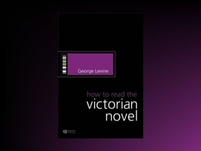 How to Read the Victorian Novel av George Levine