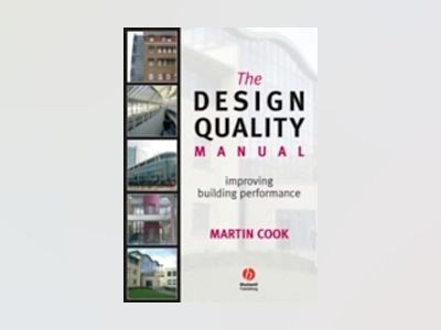 The Design Quality Manual: Improving Building Performance av Martin Cook