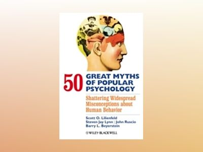 50 Great Myths of Popular Psychology: Shattering Widespread Misconceptions av Scott O. Lilienfeld