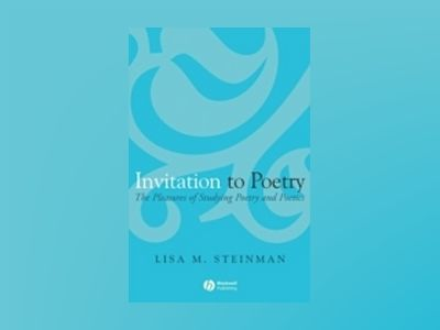 Invitation to Poetry: The Pleasures of Studying Poetry and Poetics av Lisa M. Steinman