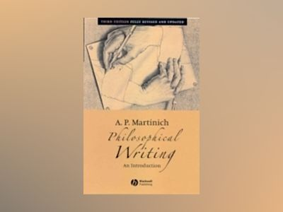 Philosophical Writing: An Introduction, 3rd Edition av A. P. Martinich