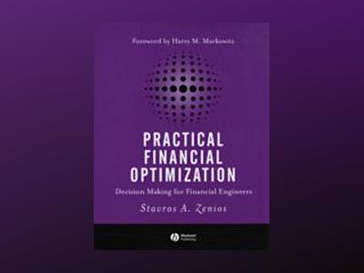 Practical Financial Optimization: Decision Making for Financial Engineers av Stavros A. Zenios