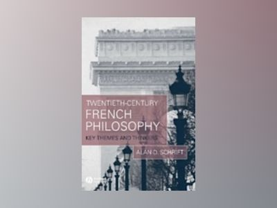 Twentieth-Century French Philosophy: Key Themes and Thinkers av Alan D. Schrift