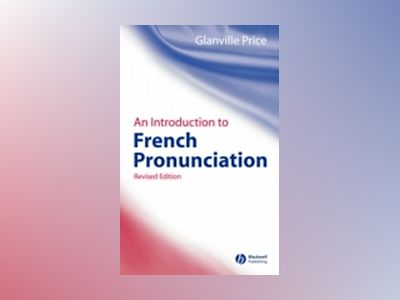 An Introduction to French Pronunciation, Revised 2nd Edition av Glanville Price
