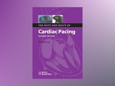 The Nuts and Bolts of Cardiac Pacing av Tom Kenny