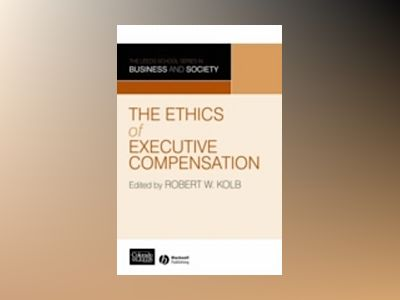 The Ethics of Executive Compensation av Robert Kolb