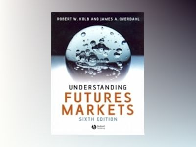 Understanding Futures Markets, 6th Edition av Robert W. Kolb