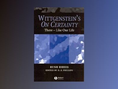 Wittgenstein's On Certainty: There - Like Our Life av Rush Rhees