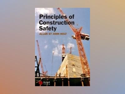Principles of Construction Safety av Allan St John Holt