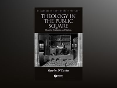 Theology in the Public Square: Church, Academy, and Nation av Gavin D'Costa