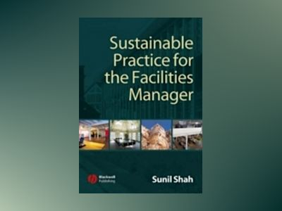 Sustainable Practice for the Facilities Manager av Sunil Shah