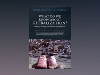 What Do We Know About Globalization?: Issues of Poverty and Income Distribu av Guillermo de la Dehesa