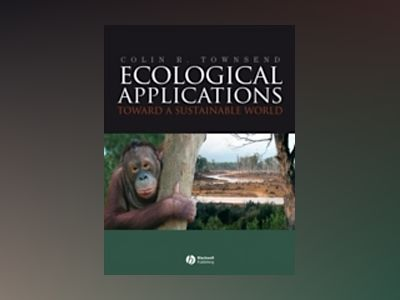 Ecological Applications: Toward a Sustainable World av Colin R. Townsend