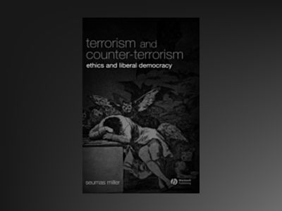 Terrorism and Counter-Terrorism: Ethics and Liberal Democracy av Seumas Miller