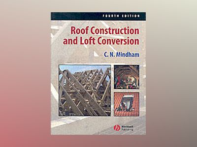 Roof Construction and Loft Conversion, 4th Edition av C. N. Mindham