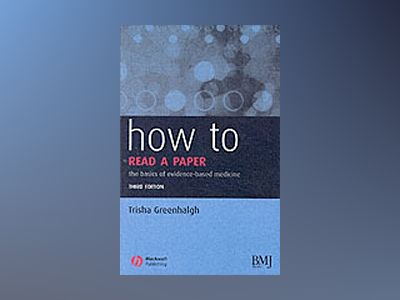 How to Read a Paper: The Basics of Evidence-based Medicine, 3rd Edition av Trisha Greenhalgh