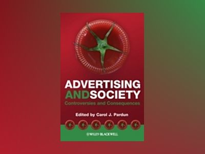 Advertising and Society: Controversies and Consequences av Carol Pardun