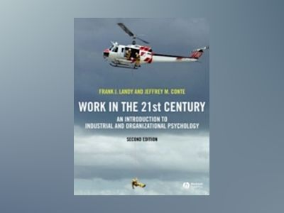 Work in the 21st Century: An Introduction to Industrial and Organizational av Frank L. Landy