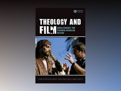 Theology and Film: Challenging the Sacred/Secular Divide av Christopher Deacy