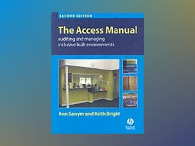 The Access Manual: Auditing and Managing Inclusive Built Environments, 2nd av Ann Sawyer