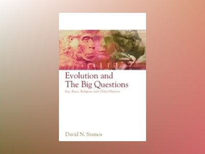Evolution and the Big Questions: Sex, Race, Religion, and Other Matters av David N. Stamos