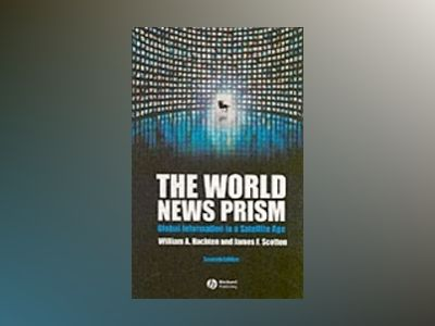 The World News Prism: Global Information in a Satellite Age, 7th Edition av William Hachten