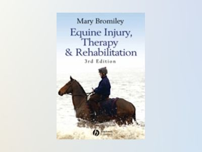 Equine Injury, Therapy and Rehabilitation, 3rd Edition av Mary Bromiley