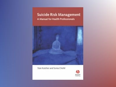 Suicide Risk Management: A Manual for Health Professionals av Stan Kutcher