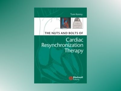 The Nuts and Bolts of Cardiac Resynchronization Therapy av Tom Kenny