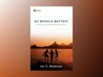 Do Morals Matter?: A Guide to Contemporary Religious Ethics av Ian S. Markham