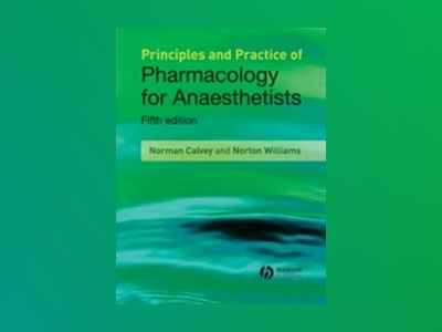 Principles and Practice of Pharmacology for Anaesthetists, 5th Edition av Norman Calvey