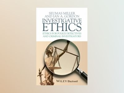 Investigative Ethics: Ethics for Police Detectives and Criminal Investigato av Seumas Miller