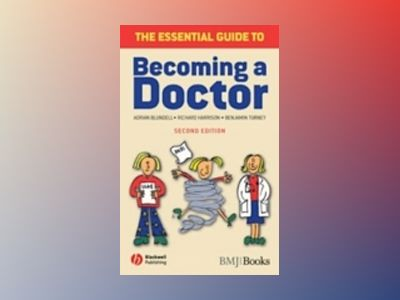 The Essential Guide to Becoming a Doctor, 2nd Edition av Adrian Blundell