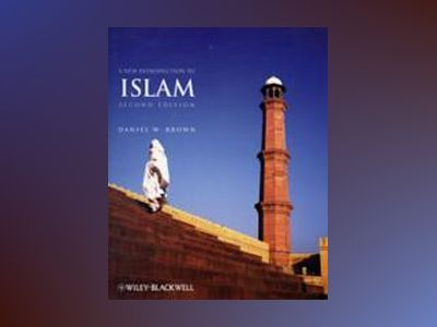 A New Introduction to Islam, 2nd Edition av Daniel W. Brown