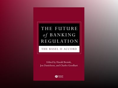 The Future of Banking Regulation: The Basel II Accord av Harald Benink