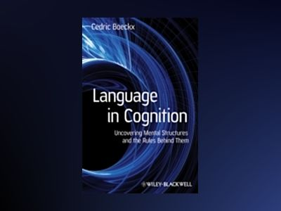 Language in Cognition: Uncovering Mental Structures and the Rules Behind Th av Cedric Boeckx