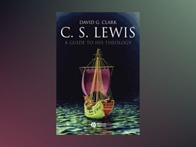 C.S. Lewis: A Guide to His Theology av David G. Clark