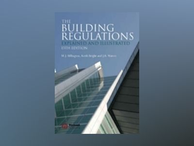 The Building Regulations: Explained and Illustrated, 13th Edition av M. J. Billington