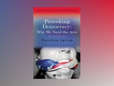 Provoking Democracy: Why We Need the Arts av Caroline Levine
