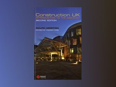 Construction UK: Introduction to the Industry, 2nd Edition av Ralph Morton