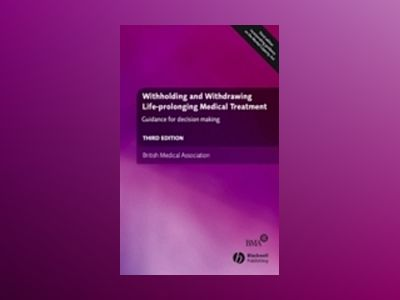 Withholding and Withdrawing Life-prolonging Medical Treatment, 3rd Edition av Veronica English