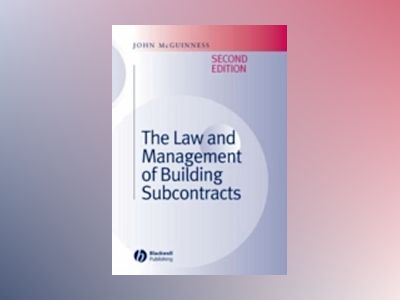 The Law and Management of Building Subcontracts, 2nd Edition av John McGuinness