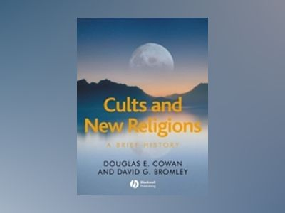 Cults and New Religions: A Brief History av Douglas E. Cowan