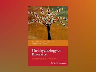 The Psychology of Diversity: Beyond Prejudice and Racism av James Jones