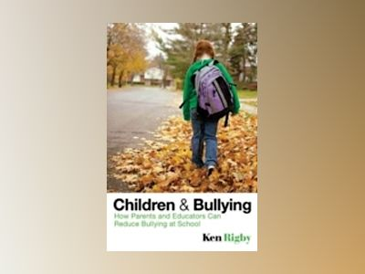 Children and Bullying: How Parents and Educators Can Reduce Bullying at Sch av Ken Rigby