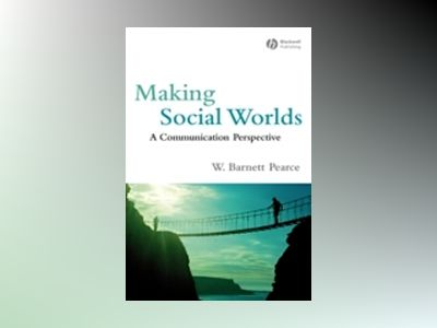 Making Social Worlds: A Communication Perspective av W. Barnett Pearce