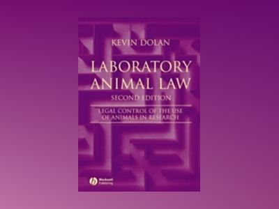 Laboratory Animal Law: Legal Control of the Use of Animals in Research, 2nd av Kevin Dolan